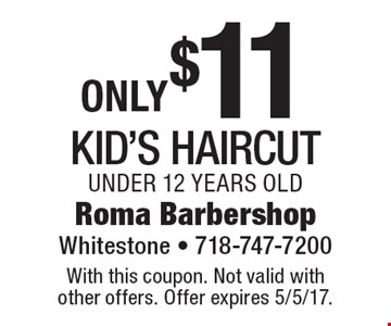 Only $11 for a kid's haircut. Under 12 years old. With this coupon. Not valid with other offers. Offer expires 5/5/17.