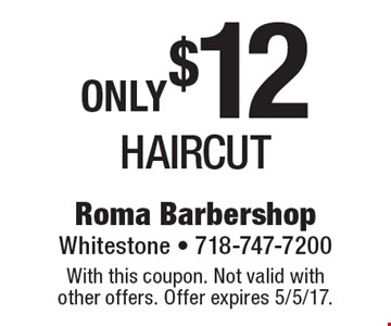 Only $12 for a haircut. With this coupon. Not valid with other offers. Offer expires 5/5/17.