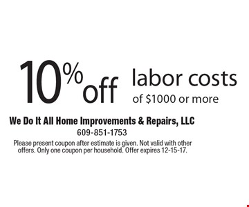 10% off labor costs of $1000 or more. Please present coupon after estimate is given. Not valid with other offers. Only one coupon per household. Offer expires 12-15-17.