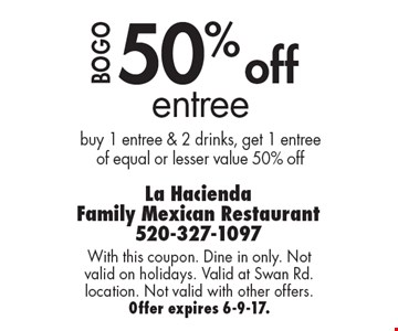 50% off entree, buy 1 entree & 2 drinks, get 1 entree of equal or lesser value 50% off. With this coupon. Dine in only. Not valid on holidays. Valid at Swan Rd. location. Not valid with other offers. Offer expires 6-9-17.