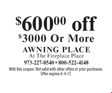$600.00 off $3000 or more. With this coupon. Not valid with other offers or prior purchases. Offer expires 6-4-17.