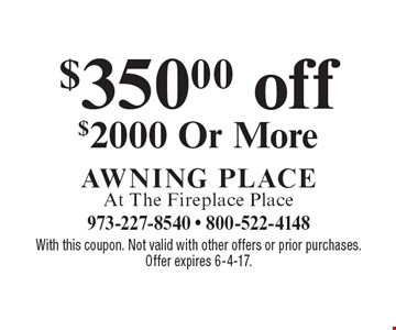 $350.00 off $2000 or more. With this coupon. Not valid with other offers or prior purchases. Offer expires 6-4-17.