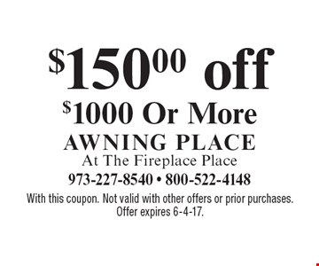 $150.00 off $1000 or more. With this coupon. Not valid with other offers or prior purchases. Offer expires 6-4-17.