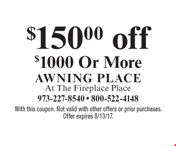 $150.00 off $1000 Or More. With this coupon. Not valid with other offers or prior purchases. Offer expires 8/13/17.