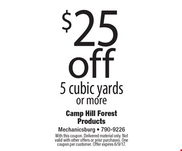$25 off 5 cubic yards or more. With this coupon. Delivered material only. Not valid with other offers or prior purchases. One coupon per customer. Offer expires 6/9/17.