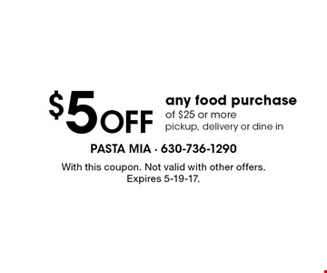 $5 Off any food purchase of $25 or more pickup, delivery or dine in. With this coupon. Not valid with other offers. Expires 5-19-17.