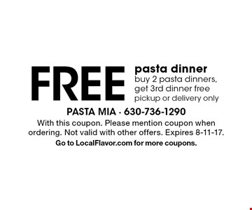 Free pasta dinner. Buy 2 pasta dinners, get 3rd dinner free, pickup or delivery only. With this coupon. Please mention coupon when ordering. Not valid with other offers. Expires 8-11-17. Go to LocalFlavor.com for more coupons.