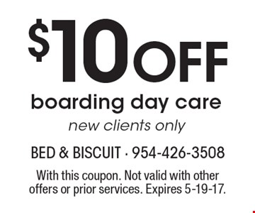 $10 Off boarding day care. New clients only. With this coupon. Not valid with other offers or prior services. Expires 5-19-17.