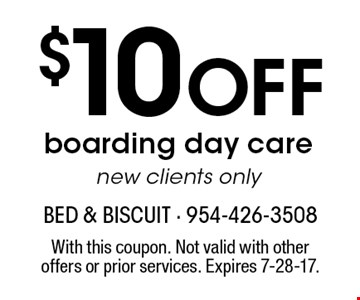 $10 Off boarding day care. New clients only. With this coupon. Not valid with other offers or prior services. Expires 7-28-17.