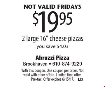 not valid Fridays $19.95 2 large 16