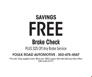 SAVINGS FREE Brake Check PLUS $25 Off Any Brake Service. *Per axle. Shop supplies extra. Most cars. With coupon. Not valid with any other offers. Offer ends 5/5/17.