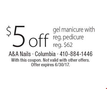 $5 off gel manicure with reg. pedicure reg. $62. With this coupon. Not valid with other offers. Offer expires 6/30/17.