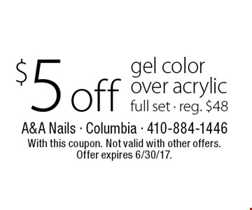 $5 off gel color over acrylic. full set - reg. $48. With this coupon. Not valid with other offers. Offer expires 6/30/17.