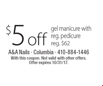 $5 off gel manicure with reg. pedicure reg. $62. With this coupon. Not valid with other offers. Offer expires 10/31/17.