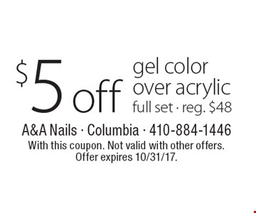$5 off gel color over acrylic full set - reg. $48. With this coupon. Not valid with other offers. Offer expires 10/31/17.