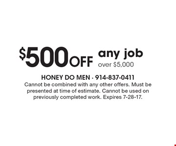 $500 off any job over $5,000. Cannot be combined with any other offers. Must be presented at time of estimate. Cannot be used on previously completed work. Expires 7-28-17.