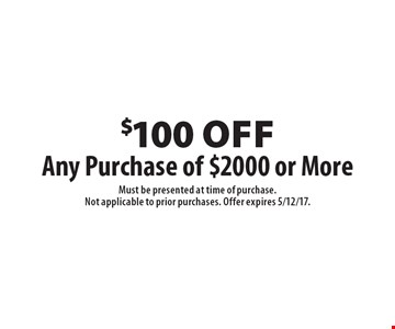 $100 off Any Purchase of $2000 or More. Must be presented at time of purchase.Not applicable to prior purchases. Offer expires 5/12/17.