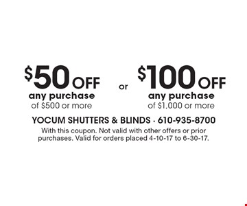 $100 off any purchaseof $1,000 or more. $50 off any purchaseof $500 or more. . With this coupon. Not valid with other offers or prior purchases. Valid for orders placed 4-10-17 to 6-30-17.