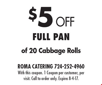 $5 Off Full Pan of 20 Cabbage Rolls. With this coupon. 1 Coupon per customer, per visit. Call to order only. Expires 8-4-17.
