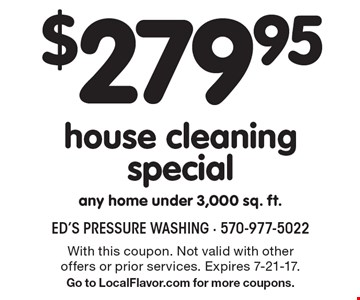 $279.95 house cleaning special - any home under 3,000 sq. ft. With this coupon. Not valid with other offers or prior services. Expires 7-21-17.Go to LocalFlavor.com for more coupons.