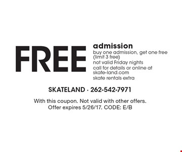 Free admission-buy one admission, get one free (limit 3 free )not valid Friday nights call for details or online at skate-land.com skate rentals extra. With this coupon. Not valid with other offers. Offer expires 5/26/17. CODE: E/B