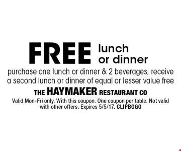 FREE lunch or dinner purchase one lunch or dinner & 2 beverages, receive a second lunch or dinner of equal or lesser value free. Valid Mon-Fri only. With this coupon. One coupon per table. Not valid with other offers. Expires 5/5/17. CLIPBOGO
