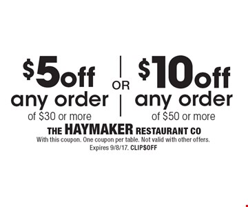 $10 off any order of $50 or more. $5 off any order of $30 or more. With this coupon. One coupon per table. Not valid with other offers. Expires 9/8/17. CLIP$OFF