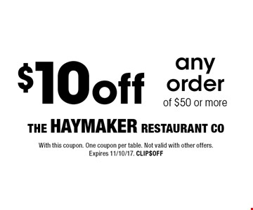 $10 off any order of $50 or more. With this coupon. One coupon per table. Not valid with other offers. Expires 11/10/17. CLIP$OFF