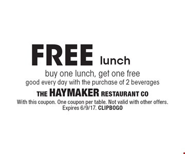 FREE lunch, buy one lunch, get one free, good every day with the purchase of 2 beverages. With this coupon. One coupon per table. Not valid with other offers. Expires 6/9/17. CLIPBOGO