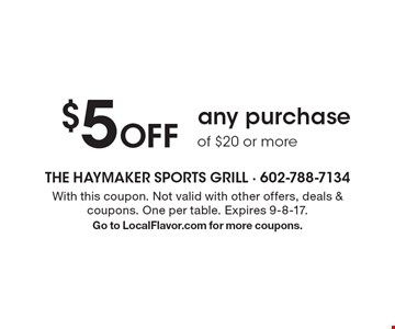 $5 Off any purchase of $20 or more. With this coupon. Not valid with other offers, deals & coupons. One per table. Expires 9-8-17. Go to LocalFlavor.com for more coupons.