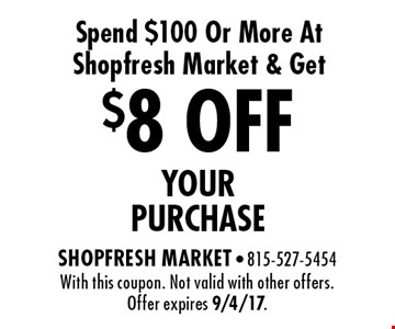 $8 OFF your purchase with purchase of $100 Or More At Shopfresh Market. With this coupon. Not valid with other offers. Offer expires 9/4/17.
