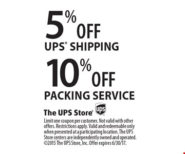 5%OFF ups shipping, 10%OFF packing service . Limit one coupon per customer. Not valid with other offers. Restrictions apply. Valid and redeemable only when presented at a participating location. The UPS Store centers are independently owned and operated. 2015 The UPS Store, Inc. Offer expires 6/30/17.