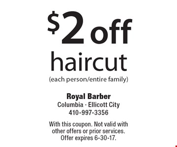 $2 Off Haircut (Each Person/Entire Family). With this coupon. Not valid with other offers or prior services. Offer expires 6-30-17.