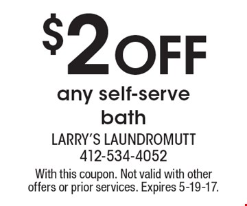 $2 Off any self-serve bath. With this coupon. Not valid with other offers or prior services. Expires 5-19-17.
