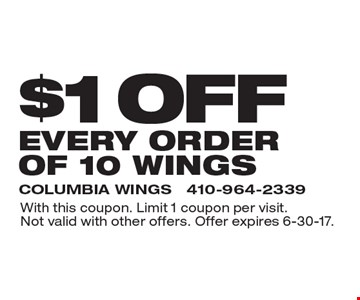 $1 off every order of 10 wings. With this coupon. Limit 1 coupon per visit. Not valid with other offers. Offer expires 6-30-17.