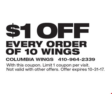 $1 off every order of 10 wings. With this coupon. Limit 1 coupon per visit.Not valid with other offers. Offer expires 10-31-17.