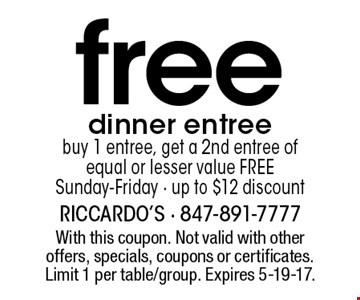 Free dinner entree. Buy 1 entree, get a 2nd entree of equal or lesser value free. Sunday-Friday - up to $12 discount. With this coupon. Not valid with other offers, specials, coupons or certificates. Limit 1 per table/group. Expires 5-19-17.