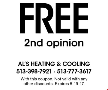 Free 2nd opinion. With this coupon. Not valid with any other discounts. Expires 5-19-17.