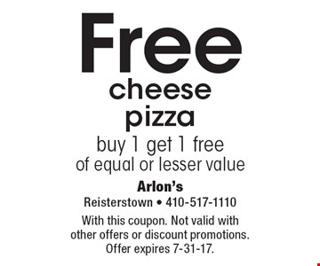 Free cheese pizza. Buy 1 get 1 free of equal or lesser value. With this coupon. Not valid with other offers or discount promotions. Offer expires 7-31-17.