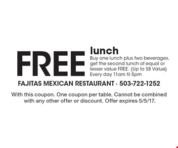Free lunch. Buy one lunch plus two beverages, get the second lunch of equal or lesser value FREE. (Up to $8 Value) Every day 11am til 5pm. With this coupon. One coupon per table. Cannot be combined with any other offer or discount. Offer expires 5/5/17.