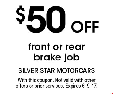 $50 off front or rear brake job. With this coupon. Not valid with other offers or prior services. Expires 6-9-17.