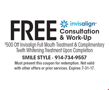 Free Invisalign Consultation & Work Up $500 Off Invisalign Full Mouth Treatment & Complimentary Teeth Whitening Treatment Upon Completion. Must present this coupon for redemption. Not valid with other offers or prior services. Expires 7-31-17.