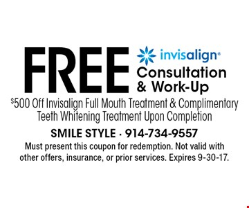 Free Invisalign Consultation & Work Up. $500 Off Invisalign Full Mouth Treatment & Complimentary Teeth Whitening Treatment Upon Completion. Must present this coupon for redemption. Not valid with other offers, insurance, or prior services. Expires 9-30-17.