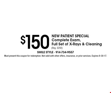 New Patient Special $150 Complete Exam, Full Set of X-Rays & Cleaning (Reg. $250). Must present this coupon for redemption. Not valid with other offers, insurance, or prior services. Expires 9-30-17.