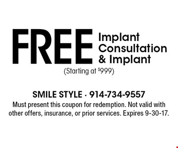 Free Implant Consultation & Implant (Starting at $999). Must present this coupon for redemption. Not valid with other offers, insurance, or prior services. Expires 9-30-17.