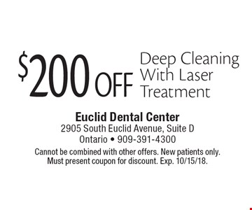 $200 Off Deep Cleaning With Laser Treatment. Cannot be combined with other offers. New patients only. Must present coupon for discount. Exp. 10/15/18.