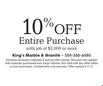 10% OFF Entire Purchase with job of $2,000 or more. Excludes all Quartz materials & special offer pricing. Discount only applies with materials purchased from King's Marble. Not valid with any other offers or prior purchases. Limited-time-only specials. Offer expires 5-5-17.