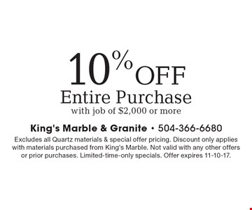 10% OFF Entire Purchase with job of $2,000 or more. Excludes all Quartz materials & special offer pricing. Discount only applies with materials purchased from King's Marble. Not valid with any other offers or prior purchases. Limited-time-only specials. Offer expires 11-10-17.