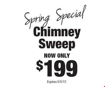 Spring Special, now only $199 Chimney Sweep. Expires 5/5/17.