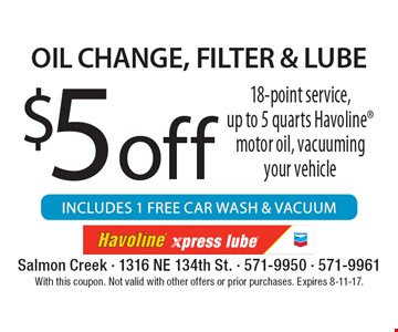 $5 Off Oil Change, Filter & Lube. 18-point service, up to 5 quarts Havoline motor oil, vacuuming your vehicle. With this coupon. Not valid with other offers or prior purchases. Expires 8-11-17.